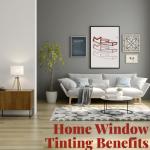 7 Benefits of Home Window Tinting